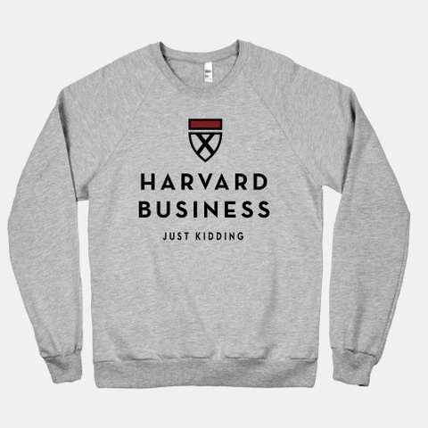 Harvard Business (Just Kidding) | HUMAN | T-Shirts, Tanks, Sweatshirts and Hoodies