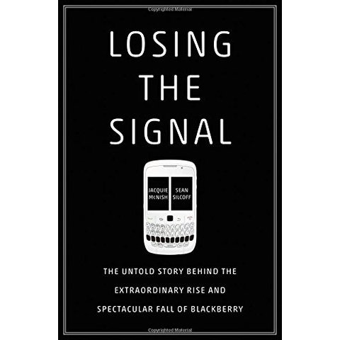 Amazon.fr - Losing the Signal: The Untold Story Behind the Extraordinary Rise and Spectacular Fall of Blackberry - Jacquie McNish, Sean Silcoff - Livres