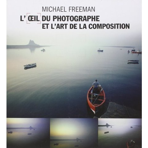 Amazon.fr - L'Oeil du photographe et l'art de la composition - Michael Freeman - Livres