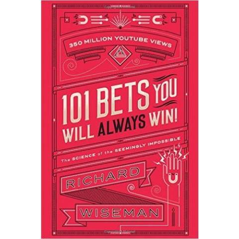 101 Bets You Will Always Win: The Science of the Seemingly Impossible: Amazon.co.uk: Richard Wiseman: 9781509824007: Books