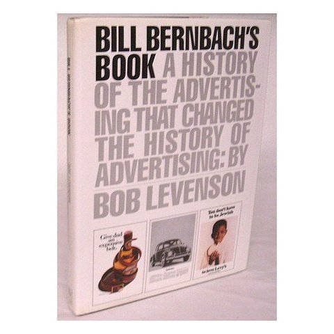 Amazon.fr - Bill Bernbach's Book: A History of the Advertising That Changed the History of Advertising - Bob Levenson - Livres