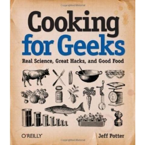Cooking for Geeks: Real Science, Great Hacks, and Good Food 1st first Edition by Potter, Jeff published by O'Reilly Media 2010: Amazon.fr: Jeff Potter: Livres