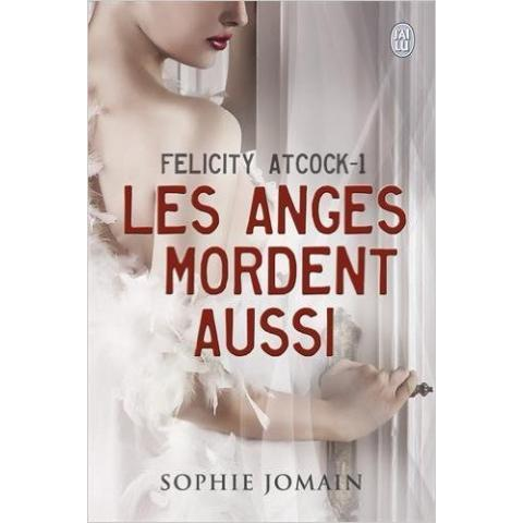 Amazon.fr - Felicity Atcock, Tome 1 : Les anges mordent aussi - Sophie Jomain - Livres