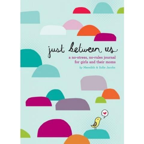 Just Between Us: Mother and Daughter - A No-Stress, No-Rules Journal | A Mighty Girl