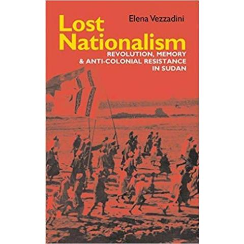 Amazon.fr - Lost Nationalism: Revolution, Memory and Anti-Colonial Resistance in Sudan - Elena Vezzadini - Livres
