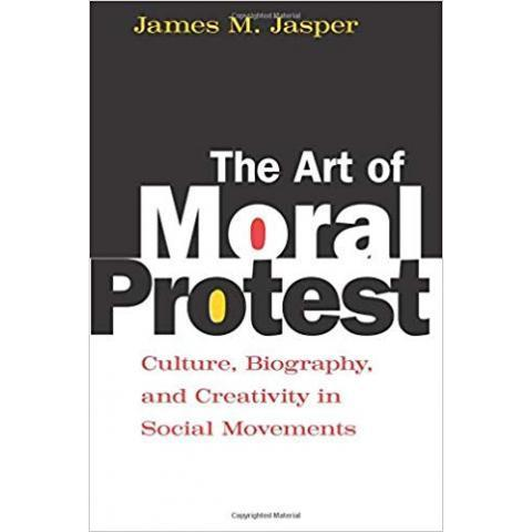 Amazon.com: The Art of Moral Protest: Culture, Biography, and Creativity in Social Movements (9780226394817): James M. Jasper: Books